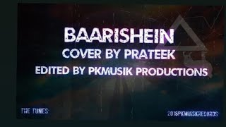 Baarishein (cover) By Prateek || PKMUSIKPRODUCTIONS || THE TUNES