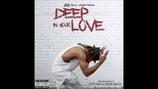 JQ DEEP IN YOUR LOVE feat Aaron Fresh, produced by Izy Beats