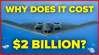 Why Does the B2 Stealth Bomber Cost $2 Billion?
