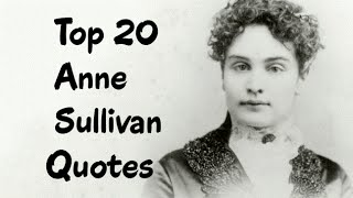 Top 20 Anne Sullivan Quotes (Author Of The Story Of My Life (Illustrated) With Her Letters )