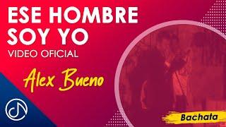 Ese Hombre Soy Yo - Alex Bueno  (Video)