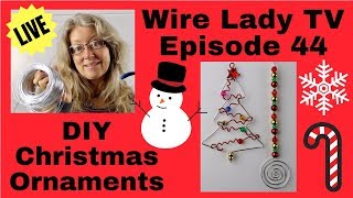 DIY Christmas Ornaments Livestream Replay: Wire Lady TV Episode 44