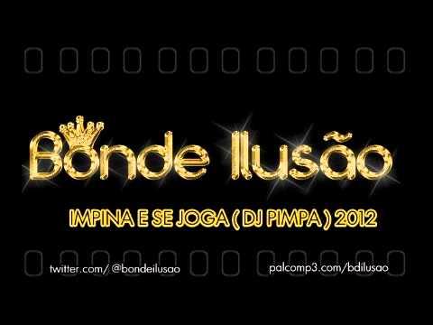 Bonde Ilusao - Impina se Joga ( DJ PIMPA) - BRABA 2012 letöltés