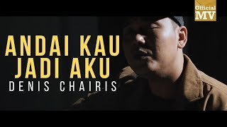 Denis Chairis - Andai Kau Jadi Aku (Official Music Video)