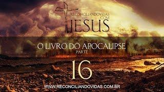 O Livro do Apocalipse - Parte 16