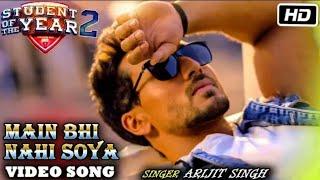 Main Bhi Nahin Soya (Full Video) Song - Student Of The Year 2 | Arijit Singh | Tiger, Tara, Ananya
