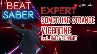 BEAT SABER | SOMETHING STRANGE (feat. Haley Reinhart) - Vicetone | Expert