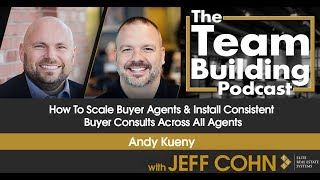 How To Scale Buyer Agents & Install Consistent Buyer Consults Across All Agents w/Andy Kueny