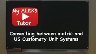 Aleks- Converting between metric and US Customary Unit Systems