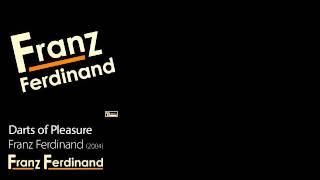 Darts of Pleasure - Franz Ferdinand [2004] - Franz Ferdinand