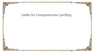 Chumbawamba - Ladies for Compassionate Lynching Lyrics