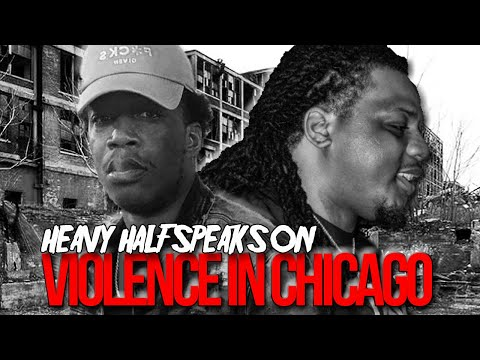 HEAVY HALF SPEAKS ON VIOLENCE IN CHICAGO – RBE