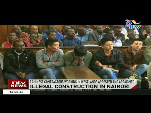 9 Chinese contractors arrested in Westlands for constructing an illegal building