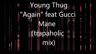 """Young Thug """"Again"""" feat Gucci Mane (Trapaholics mix)"""