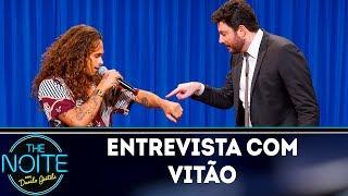 Entrevista Com Vitão   The Noite (260419)
