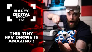 This Tiny FPV Drone is INSANELY FUN and Affordable | Hafey Digital Podcast Ep. 46