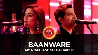 Baanware (Coke Studio)  Shuja Haider, Aima Baig