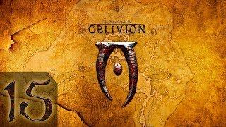 The Elder Scrolls IV: Oblivion  - Максимальная Сложность - Прохождение #15