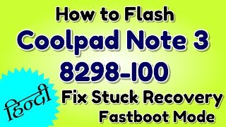 How to Flash Coolpad Note 3 8298-I00 & Fix Stuck Recovery and Fastboot Mode | Hindi - हिंदी
