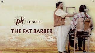 PK Funnies - The Fat Barber - PK
