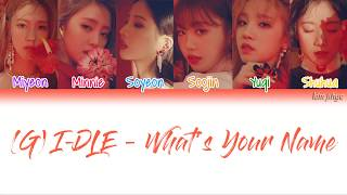 (G)I-DLE ((여자)아이들) – What's Your Name Lyrics (Han Rom Eng Color Coded)