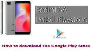 how to download google play store in xiaomi redmi 6a - TH-Clip