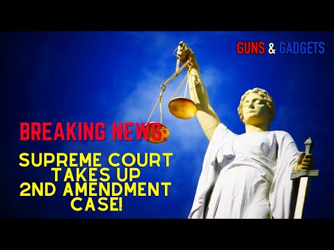 BREAKING NEWS: Supreme Court Takes Up 2nd Amendment Case!