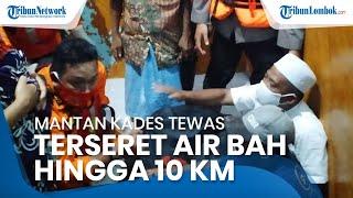 Hendak Selamatkan Mobil, Mantan Kades di Sumbawa Tewas Terseret Air Bah hingga 10 Km