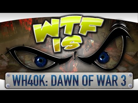 WTF Is... - WH40K: Dawn of War 3 ? - YouTube video thumbnail