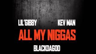 Lil Gibby X Kev Man X DBlack ALL MY NIGGAS