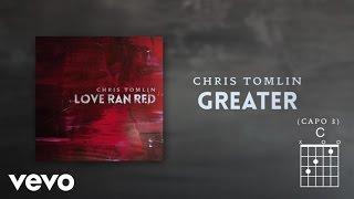 Chris Tomlin   Greater (Lyrics & Chords)