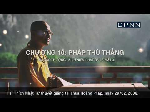 Tâm cao thượng - Kinh Niệm Phật Ba-la-mật 3- chương 10 pháp thù thắng (29/02/2008) Thích Nhật Từ