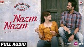 Nazm Nazm   Full Audio   Bareilly Ki Barfi   Kriti Sanon, Ayushmann Khurrana & Rajkummar Rao   Arko