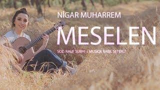 Nigar Muharrem - Meselen (Official Video 2018)