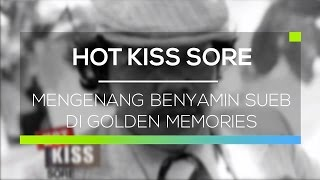 Mengenang Benyamin Sueb Di Golden Memories  -  Hot Kiss Sore