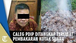 Caleg PDIP Ditangkap Tekait Kasus Pembakaran Kotak Suara, Ini Pernyataan Pihak DPD