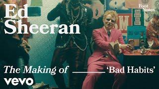 Ed Sheeran - The Making of 'Bad Habits'   Vevo Footnotes