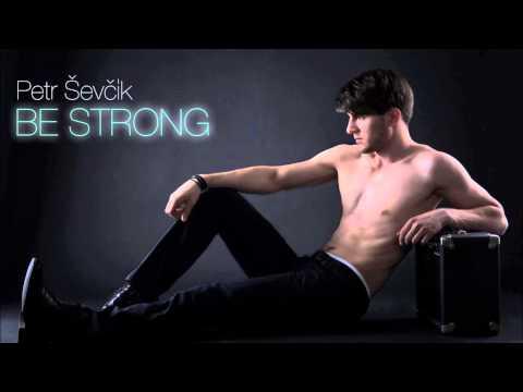 Petr Ševčík - Petr Ševčík - Be Strong (Official)