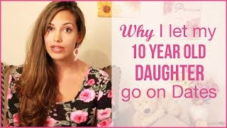 Why I Let my 10 Year Old Daughter Date