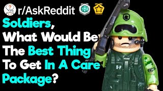 Soldiers, What Would Be Awesome To Get In Care Packages? (r/AskReddit)