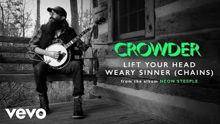 Crowder - Lift Your Head Weary Sinner (Chains) (Official Audio)