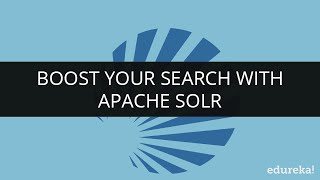 Boost Your Search with Apache Solr | Solr Search Engine Tutorial | Edureka