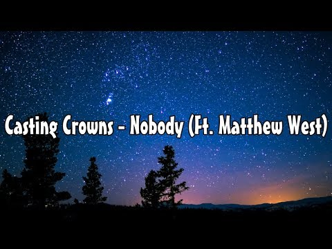 Casting Crowns - Nobody (Ft. Matthew West) (Lyric Video)