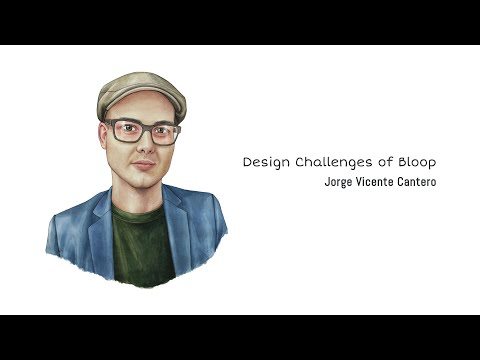 Design Challenges of Bloop - Jorge Vicente Cantero