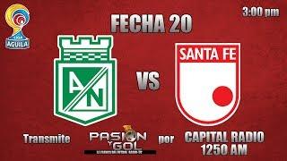 NACIONAL VS SANTA FE| FECHA 20| LIGA ÁGUILA 2019-I
