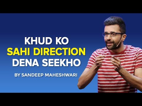 Khud Ko Sahi Direction Dena Seekho - By Sandeep Maheshwari