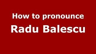 How to pronounce Radu Balescu (Romanian/Romania)  - PronounceNames.com