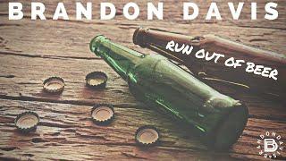 Brandon Davis Run Out Of Beer