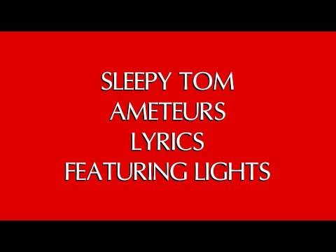 SLEEPY TOM - AMATEURS LYRICS FT. LIGHTS