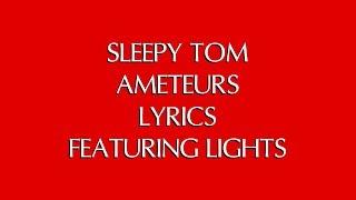 SLEEPY TOM   AMATEURS LYRICS FT. LIGHTS